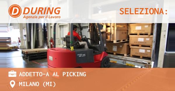 OFFERTA LAVORO - ADDETTO-A AL PICKING - MILANO (MI)