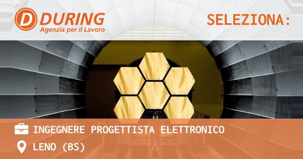 OFFERTA LAVORO - INGEGNERE PROGETTISTA ELETTRONICO - LENO (BS)