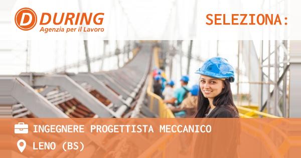 OFFERTA LAVORO - INGEGNERE PROGETTISTA MECCANICO - LENO (BS)
