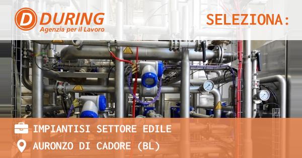 OFFERTA LAVORO - IMPIANTISI SETTORE EDILE - AURONZO DI CADORE (BL)