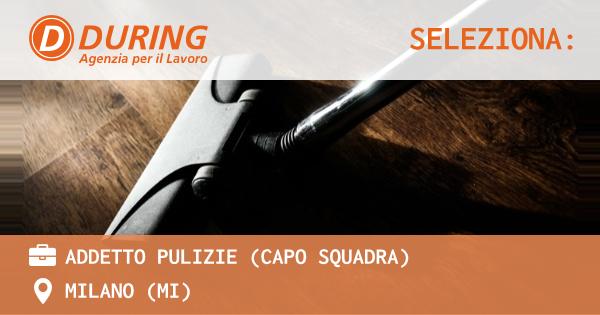OFFERTA LAVORO - ADDETTO PULIZIE (CAPO SQUADRA) - MILANO (MI)