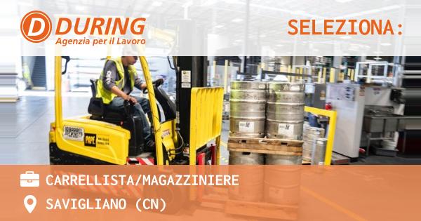OFFERTA LAVORO - CARRELLISTA/MAGAZZINIERE - SAVIGLIANO (CN)