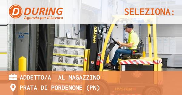 OFFERTA LAVORO - ADDETTO/A  AL MAGAZZINO - PRATA DI PORDENONE (PN)