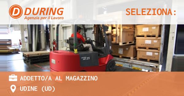 OFFERTA LAVORO - ADDETTO/A AL MAGAZZINO - UDINE (UD)