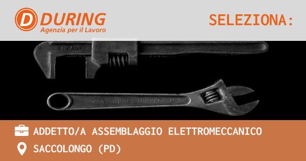 OFFERTA LAVORO - ADDETTO/A ASSEMBLAGGIO ELETTROMECCANICO - SACCOLONGO (PD)