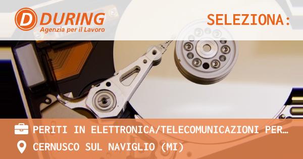 OFFERTA LAVORO - PERITI IN ELETTRONICA/TELECOMUNICAZIONI PER RIPARAZIONE POS - CERNUSCO SUL NAVIGLIO (MI)