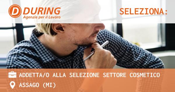 OFFERTA LAVORO - ADDETTA/O ALLA SELEZIONE SETTORE COSMETICO - ASSAGO (MI)