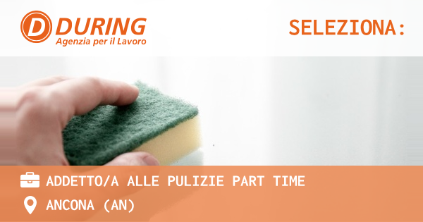OFFERTA LAVORO - ADDETTO/A ALLE PULIZIE PART TIME - ANCONA (AN)