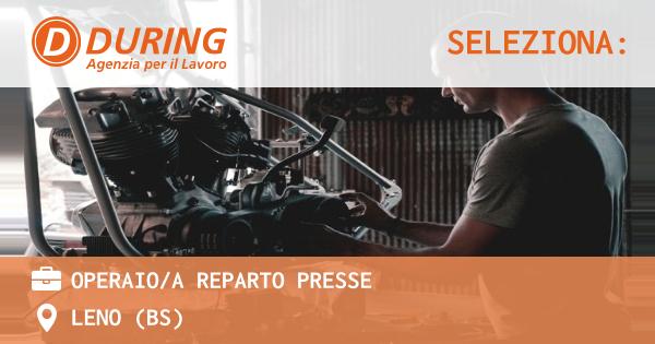 OFFERTA LAVORO - OPERAIO/A REPARTO PRESSE - LENO (BS)