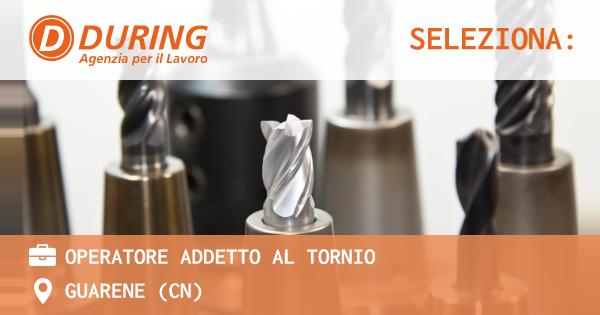 OFFERTA LAVORO - OPERATORE ADDETTO AL TORNIO - GUARENE (CN)