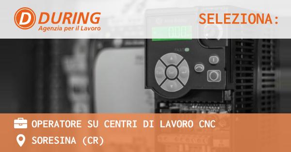 OFFERTA LAVORO - operatore su centri di lavoro CNC - SORESINA (CR)