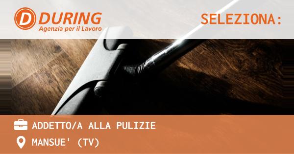 OFFERTA LAVORO - ADDETTO/A ALLA PULIZIE - MANSUE' (TV)