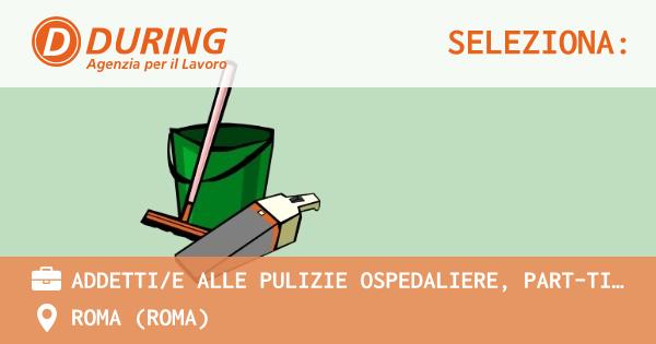 OFFERTA LAVORO - ADDETTI/E ALLE PULIZIE OSPEDALIERE, PART-TIME ROMA CENTRO - ROMA (Roma)