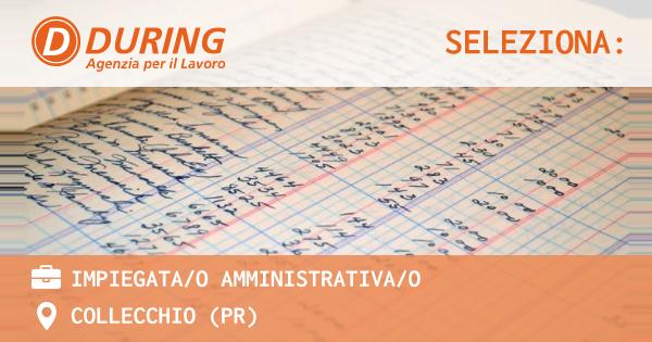 OFFERTA LAVORO - Impiegata/o Amministrativa/o - COLLECCHIO (PR)