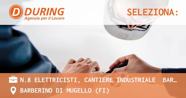OFFERTA LAVORO - N.8 ELETTRICISTI, CANTIERE INDUSTRIALE  BARBERINO DEL MUGELLO - BARBERINO DI MUGELLO (FI)