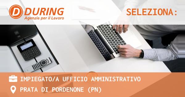 OFFERTA LAVORO - IMPIEGATO/A UFFICIO AMMINISTRATIVO - PRATA DI PORDENONE (PN)