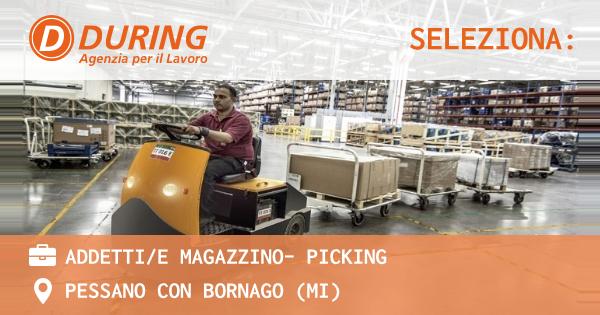 OFFERTA LAVORO - Addetti/e magazzino- Picking - PESSANO CON BORNAGO (MI)