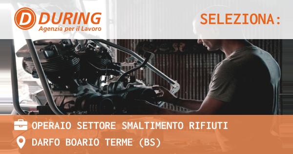 OFFERTA LAVORO - OPERAIO SETTORE SMALTIMENTO RIFIUTI - DARFO BOARIO TERME (BS)