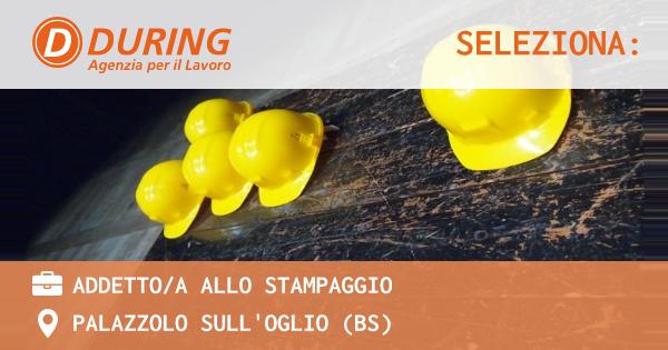 OFFERTA LAVORO - ADDETTO/A ALLO STAMPAGGIO - PALAZZOLO SULL'OGLIO (BS)