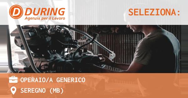 OFFERTA LAVORO - OPERAIO/A GENERICO - SEREGNO (MB)
