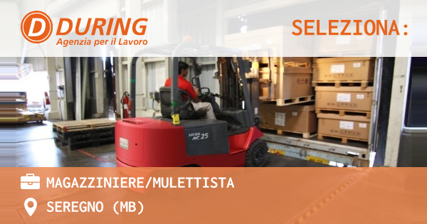 OFFERTA LAVORO - MAGAZZINIERE/MULETTISTA - SEREGNO (MB)