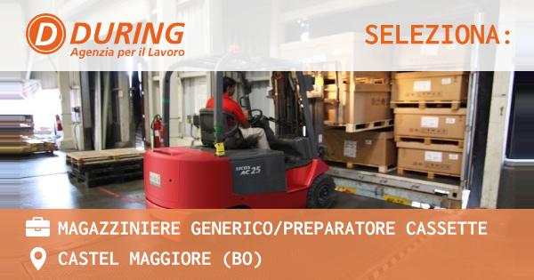 OFFERTA LAVORO - Magazziniere Generico/Preparatore Cassette - CASTEL MAGGIORE (BO)