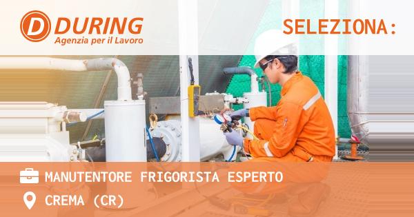 OFFERTA LAVORO - Manutentore Frigorista Esperto - CREMA (CR)