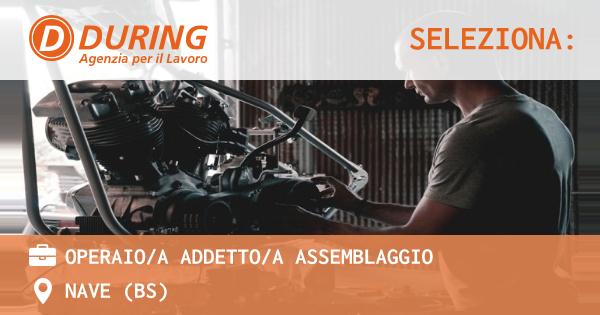 OFFERTA LAVORO - OPERAIO/A ADDETTO/A ASSEMBLAGGIO - NAVE (BS)
