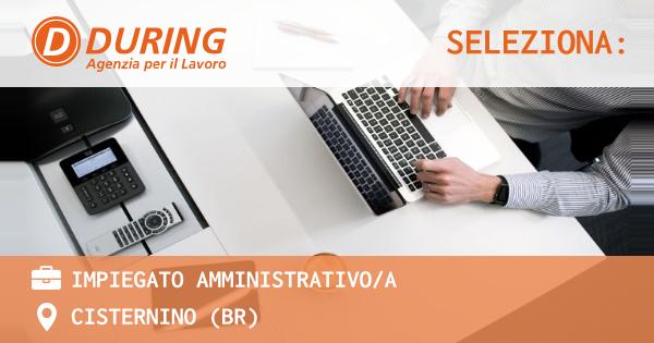OFFERTA LAVORO - IMPIEGATO AMMINISTRATIVO/A - CISTERNINO (BR)