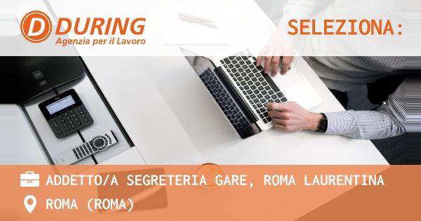 OFFERTA LAVORO - ADDETTO/A SEGRETERIA GARE, ROMA LAURENTINA - ROMA (Roma)