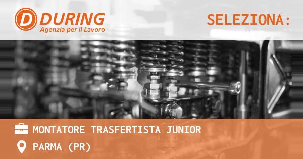 OFFERTA LAVORO - Montatore trasfertista junior - PARMA (PR)