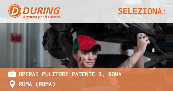 OFFERTA LAVORO - OPERAI PULITORI PATENTE B, ROMA - ROMA (Roma)