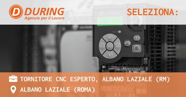 OFFERTA LAVORO - TORNITORE CNC ESPERTO, ALBANO LAZIALE (RM) - ALBANO LAZIALE (Roma)