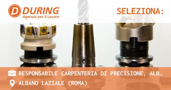 OFFERTA LAVORO - RESPONSABILE CARPENTERIA DI PRECISIONE, Albano Laziale (RM) - ALBANO LAZIALE (Roma)
