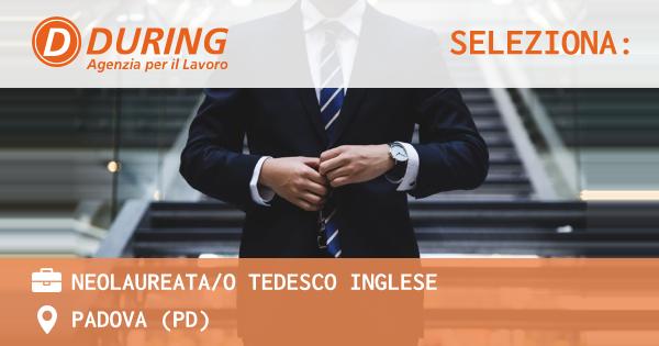 OFFERTA LAVORO - NEOLAUREATA/O TEDESCO INGLESE - PADOVA (PD)