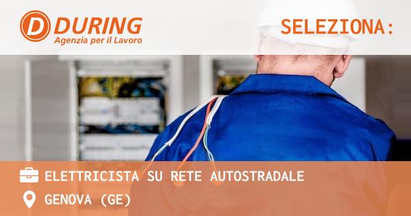 OFFERTA LAVORO - ELETTRICISTA SU RETE AUTOSTRADALE - GENOVA (GE)