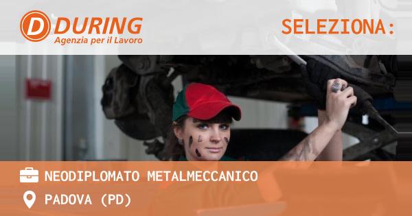 OFFERTA LAVORO - NEODIPLOMATO METALMECCANICO - PADOVA (PD)