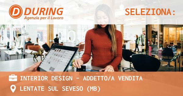 OFFERTA LAVORO - INTERIOR DESIGN - ADDETTO/A VENDITA - LENTATE SUL SEVESO (MB)