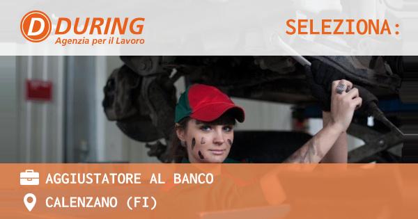 OFFERTA LAVORO - AGGIUSTATORE AL BANCO - CALENZANO (FI)