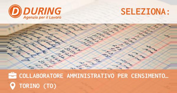 OFFERTA LAVORO - COLLABORATORE AMMINISTRATIVO PER CENSIMENTO SOCIO ECONOMICO - TORINO (TO)