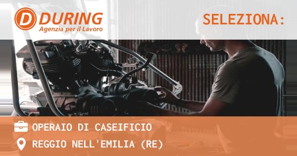 OFFERTA LAVORO - operaio di caseificio - REGGIO NELL'EMILIA (RE)