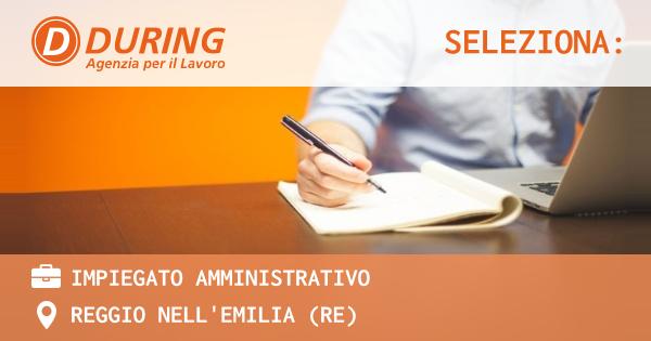 OFFERTA LAVORO - IMPIEGATO AMMINISTRATIVO - REGGIO NELL'EMILIA (RE)