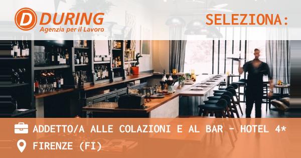 OFFERTA LAVORO - ADDETTO/A ALLE COLAZIONI E AL BAR - HOTEL 4* - FIRENZE (FI)