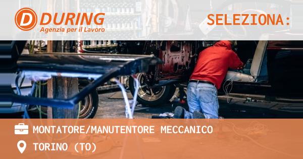 OFFERTA LAVORO - MONTATORE/MANUTENTORE MECCANICO - TORINO (TO)