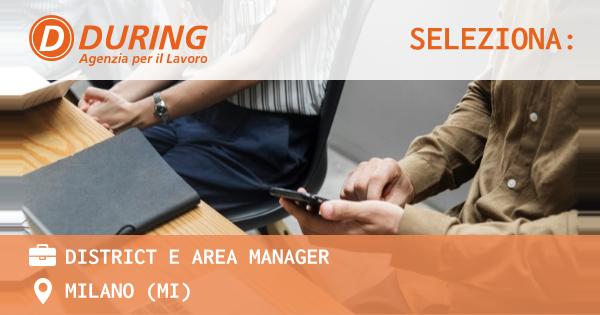 OFFERTA LAVORO - District e Area Manager - MILANO (MI)