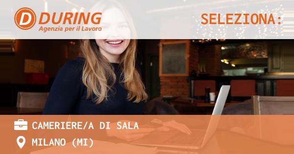 OFFERTA LAVORO - cameriere/a di sala - MILANO (MI)