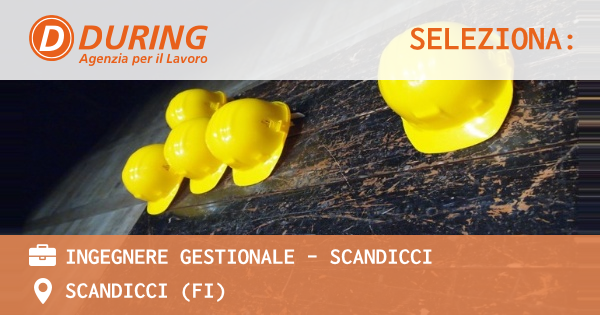 OFFERTA LAVORO - INGEGNERE MECCANICO/GESTIONALE - SCANDICCI (FI)