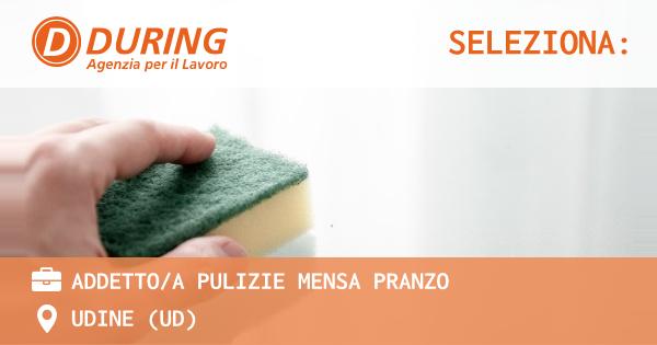 OFFERTA LAVORO - ADDETTO/A PULIZIE MENSA PRANZO - UDINE (UD)