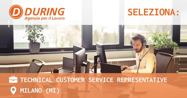 OFFERTA LAVORO - TECHNICAL CUSTOMER SERVICE REPRESENTATIVE - MILANO (MI)