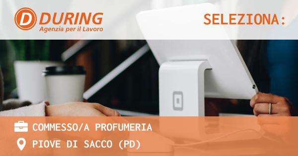 OFFERTA LAVORO - COMMESSO/A PROFUMERIA - PIOVE DI SACCO (PD)